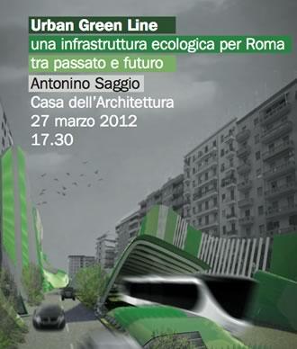 Urban Green Line. Una infrastruttura ecologica per Roma tra passato e futuro. Antonino Saggio