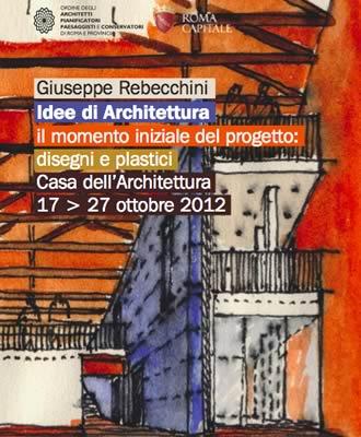Giuseppe Rebecchini. Idee di Architettura. Il momento iniziale del progetto: disegni e plastici