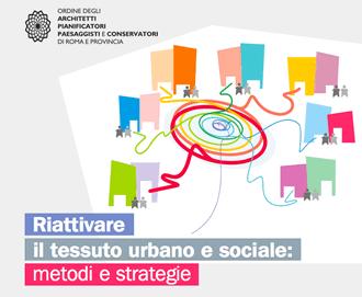 Riattivare il tessuto urbano e sociale: metodi e strategie