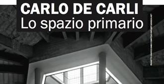 Carlo De Carli. Lo spazio primario