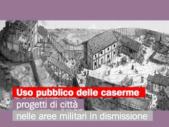 Uso pubblico delle caserme. Progetti di città nelle aree militari in dismissione