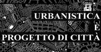 Urbanistica è progetto di città