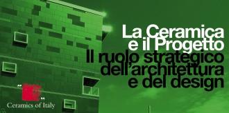 """""""LA CERAMICA E IL PROGETTO"""": il ruolo strategico dell'architettura e del design"""