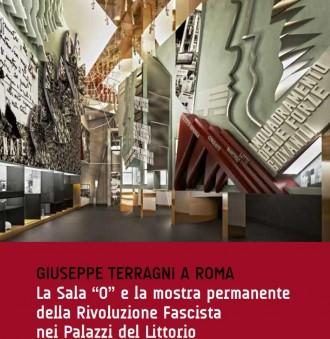 GIUSEPPE TERRAGNI A ROMA La sala O e la mostra permanente della Rivoluzione Fascista nei Palazzi del Littorio