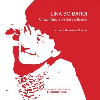 Lina Bo Bardi. Un'architettura tra Italia e Brasile